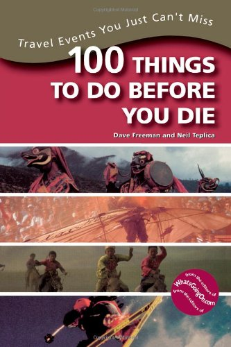 100 Things to Do Before You Die: Travel Events You Just Can't Miss