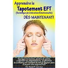 Apprendre le tapotement EFT DÈS MAINTENANT! Manuel complet pour débutants: Soulager le stress, perdre du poids, augmenter la confiance et l'estime de soi ... d'argent dès aujourd'hui! (French Edition)