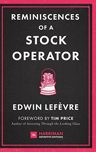 Reminiscences of a Stock Operator (Harriman Definitive Editions): The classic novel based on the life of legendary stock market speculator Jesse Livermore
