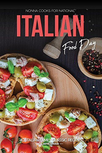 Nonna Cooks for National Italian Food Day: 40 Italian Family Classic Recipes by Martha Stephenson
