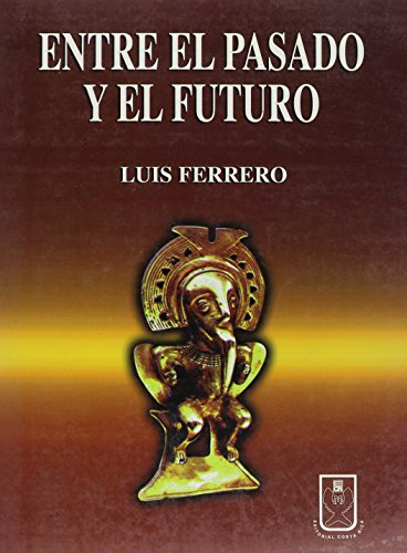 Entre El Pasado Y El Futuro / Between The Past And The Future (Spanish Edition)