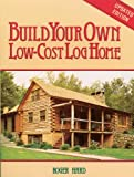 Build Your Own Low-Cost Log Home (Garden Way Publishing Classic)