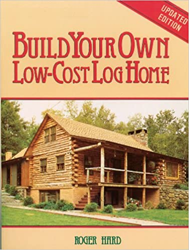 Build Your Own Low Cost Log Home (Garden Way Publishing Classic): Roger  Hard, Kathryn Hard: 0037038003994: Amazon.com: Books
