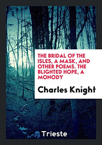 The bridal of the Isles, a mask, and other poems. The blighted hope, a monody