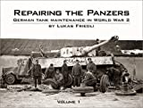 By Lukas Friedli - Repairing the Panzers: v. 1: German Tank Maintenance in World War 2