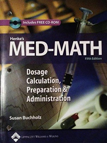 (EX)(OLD)HENKE'S MED-MATH DOSAGE CALCULATION, PREPARATION & ADMINISTRATION INCLUDES FREE CD-ROM