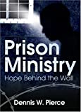 Prison Ministry: Hope Behind the Wall (Haworth Series In Chaplaincy)