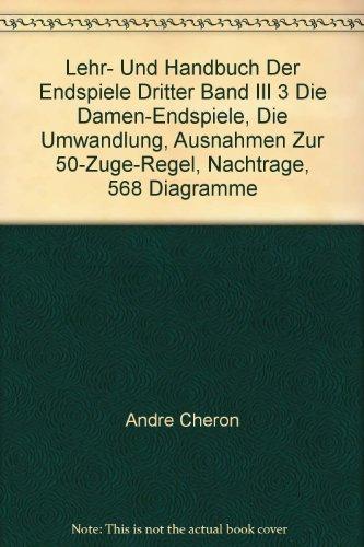 Lehr- Und Handbuch Der Endspiele Dritter Band III 3 Die Damen-Endspiele, Die Umwandlung, Ausnahmen Zur 50-Zuge-Regel, Nachtrage, 568 Diagramme