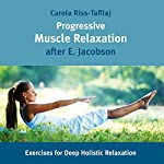 Progressive Muscle Relaxation: Exercises for Deep Holistic Relaxation | Carola Riss-Tafilaj