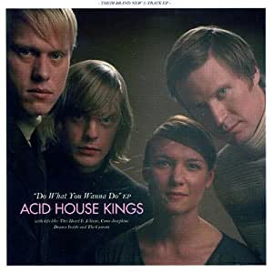 Acid house kings do what you wanna do music for Acid house soundtrack