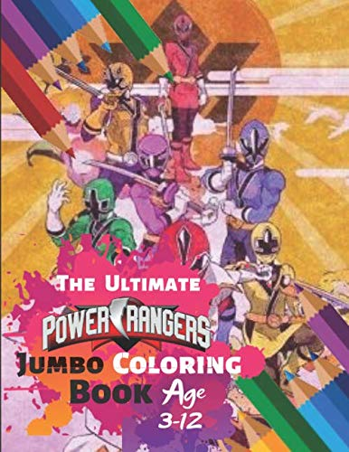 The Ultimate Power Rangers Jumbo Coloring Book Age 3-12: Coloring Book for Kids and Adults, Activity Book with Fun, Easy, and Relaxing Coloring Pages ... Children ) With 33 High-quality Illustration -
