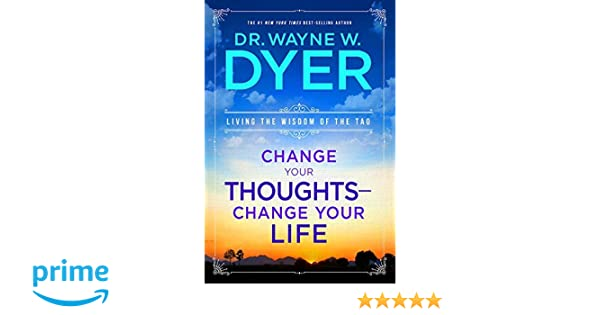 Change Your Thoughts - Change Your Life: Living the Wisdom ...