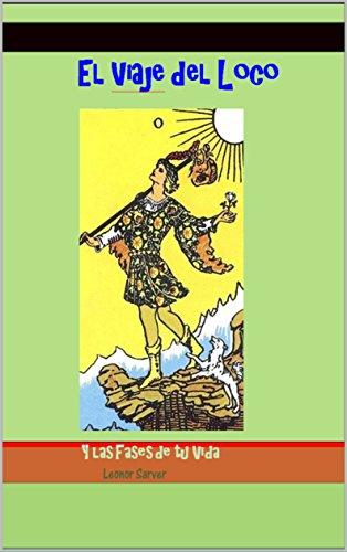 El Viaje del Loco: Las Fases de tu Vida (Spanish Edition)