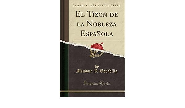 El Tizon de la Nobleza Española (Classic Reprint): Amazon.es: Bovadilla, Mendoza Y.: Libros