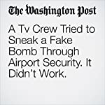 A Tv Crew Tried to Sneak a Fake Bomb Through Airport Security. It Didn't Work. | Lindsey Bever