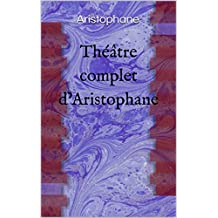 Théâtre complet d'Aristophane  (French Edition)