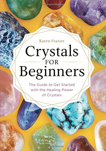 Karen Stone - Crystals for Beginners: The Guide to Get Started with the Healing Power of Crystals