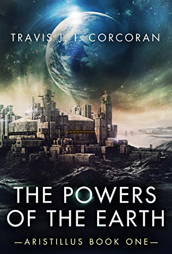 #freebooks – The Powers of the Earth (Aristillus Book 1) by Travis J. I. Corcoran