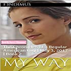 My Way: The Chronicles of a Regular American Guy: May 3, 2017, Book 2 Hörbuch von  F3ND1MUS Gesprochen von: Raya J. Thomason