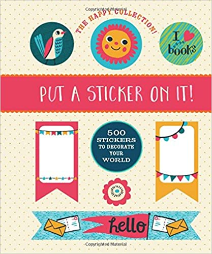 Book The Happy Collection: Put a Sticker On It!: 500 Artisanal Stickers for you to Decorate Your World