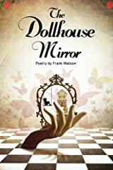The Dollhouse Mirror: Poetry by Frank Watson Paperback