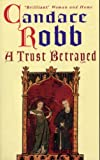 Front cover for the book A Trust Betrayed by Candace Robb