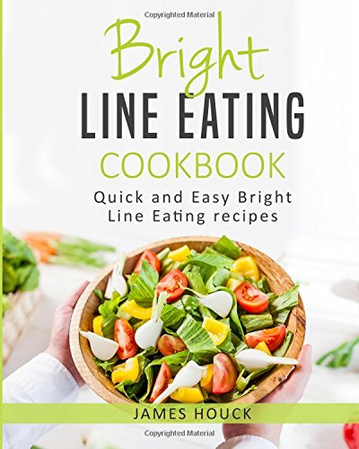 Bright Line Eating Cookbook: Quick and Easy Bright Line Eating Recipes