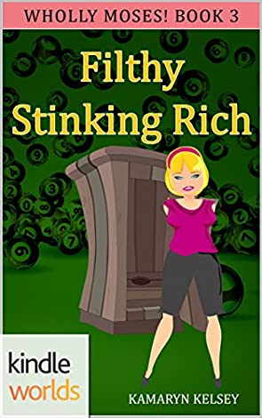 The Miss Fortune Series FILTHY STINKING RICH Kindle Worlds Novella Wholly Moses