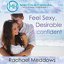 Feel Sexy, Desirable, and Confident with Hypnosis, Meditation, and Positive Affirmations