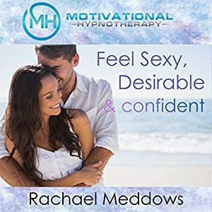 Feel Sexy, Desirable, and Confident with Hypnosis, Meditation, and Positive Affirmations Speech