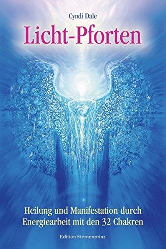 Licht-Pforten: Heilung und Manifestation durch Energiearbeit mit den 32 Chakren (Edition Sternenprinz)