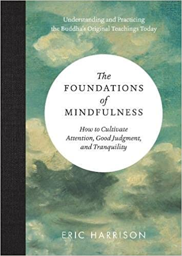 The Foundations of Mindfulness: How to Cultivate Attention, Good Judgment, and Tranquility: Eric Harrison: 9781615192564: Amazon.com: Books