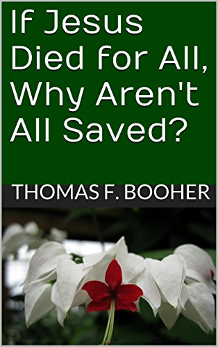If Jesus Died for All, Why Aren't All Saved?: Truth for Knowing Christ Better ()