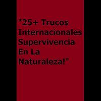 25+ Trucos Internacionales Supervivencia En La Naturaleza