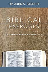 Biblical Exercises for Spiritual Health & Fitness: Living Life on Purpose for God