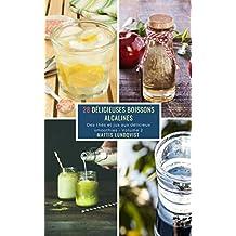 28 Délicieuses Boissons Alcalines - Volume 2: Des thés et jus aux délicieux smoothies (French Edition)