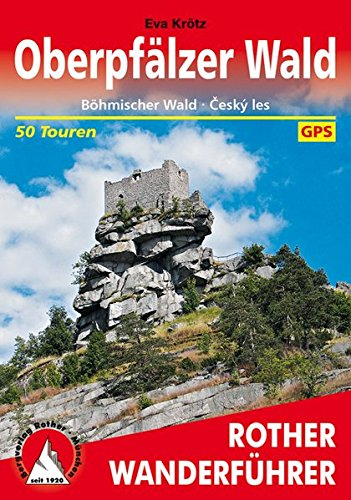 Oberpfälzer Wald: Böhmischer Wald - Ceský les. 50 Touren. Mit GPS-Daten (Rother Wanderführer)
