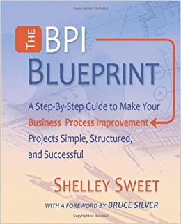 Amazon the bpi blueprint a step by step guide to make your amazon the bpi blueprint a step by step guide to make your business process improvement projects simple structured and successful 9780982368138 malvernweather Gallery
