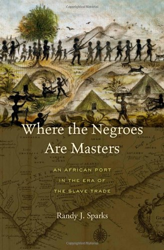 Where the Negroes Are Masters: An African Port in the Era of the Slave Trade