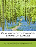 Genealogy of the Wilson-Thompson Families, , 1115749080