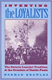 img - for Inventing the Loyalists: The Ontario Loyalist Tradition and the Creation of Usable Pasts book / textbook / text book