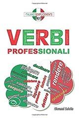 I verbi professionali: I verbi italiani da conoscere e da utilizzare nel mondo del lavoro. (I libri di Italiano Semplicemente) (Italian Edition) Paperback