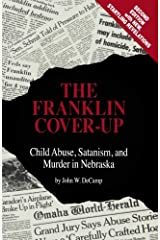 The Franklin Cover-up: Child Abuse, Satanism, and Murder in Nebraska