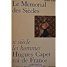 Le Mémorial des siècles -X è siècle les hommes: Hugues Capet, roi de France