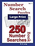 Number Search Puzzles in Large Print (Volume 1): 250 Number Searches Book in Large Print 16-Point Font