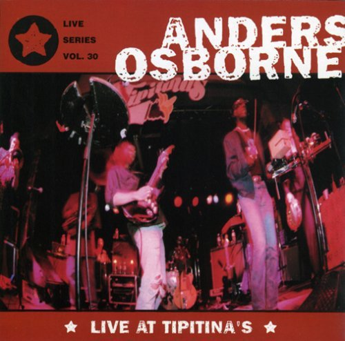 Anders Osborne Live at Tipitina's, Live Series, Vol. 30