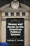 Money and Banks in the American Political System, Lavelle, Kathryn C., 110760916X