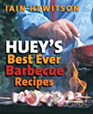 Huey's Best Ever Barbecue Recipes, Iain Hewitson, 1741141753