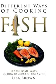 different ways of cooking fish learn some ways on how to