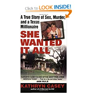 She Wanted It All: A True Story of Sex, Murder, and a Texas Millionaire Kathryn Casey